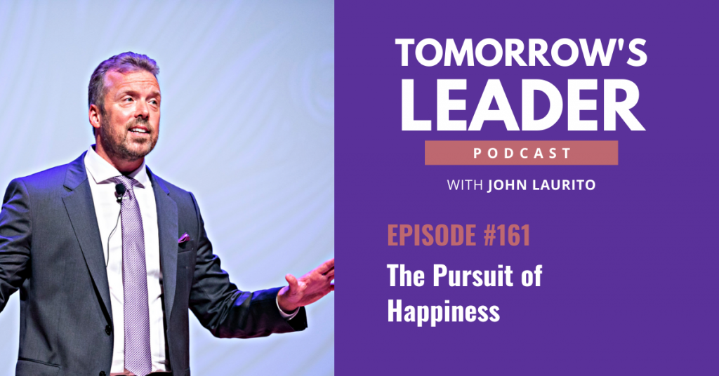 The pursuit of happiness episode 161 Tomorrow's Leader Podcast John Laurito
